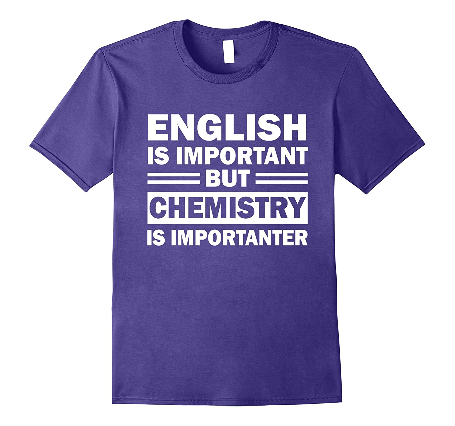 Chemistry Is Importanter Than English Shirt - Father's Day-TH
