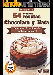 54 DELICIOSAS RECETAS - CHOCOLATE Y NATA: Selección Premium de postres Gourmet (Colección Los