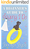 A Beginner's Guide To Saying I Do: A laugh-out-loud romantic comedy