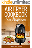 Air Fryer Cookbook for Beginners: 300 Healthy & Delicious recipes selected by the Chef