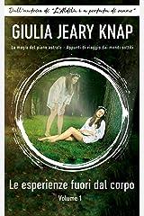 Le esperienze fuori dal corpo: Volume 1 (La magia del piano astrale – Appunti di viaggio dai mondi sottili) (Italian Edition) Kindle Edition