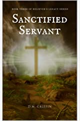 Sanctified Servant (Believer's Legacy Book 3) Kindle Edition