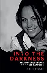 Into the Darkness: the mysterious death of Phoebe Handsjuk Kindle Edition