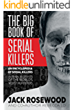 The Big Book of Serial Killers: 150 Serial Killer Files of the World's Worst Murderers (An Encyclopedia of Serial Killers) (English Edition)