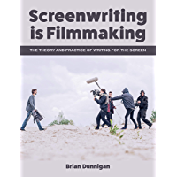 Screenwriting is Filmmaking: The Theory and Practice of Writing for the Screen