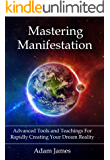 Mastering Manifestation: A Practical System For Achieving Absolutely Anything You Can Imagine (English Edition)