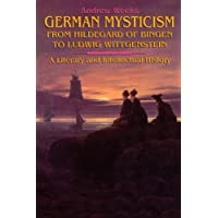 German Mysticism from Hildegard of Bingen to Ludwig Wittgenstein: A Literary and Intellectual History (Suny Series in Western Esoteric Traditions)