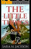 The little things: Lesbian Romance (Lesbian Romance, Lesbian Love, Lesbian Fiction, Gay Love)