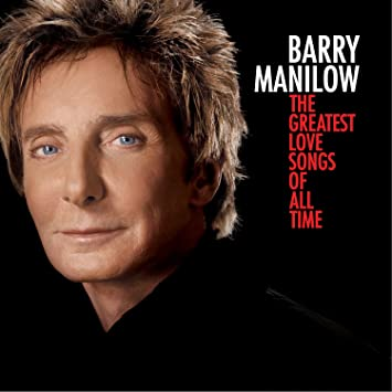 The Greatest Love Songs of All Time by Barry Manilow: Amazon.co.uk: Music