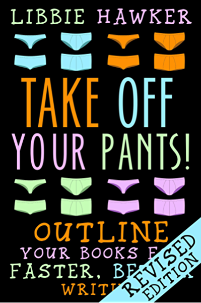 Take Off Your Pants!: Outline Your Books for Faster, Better Writing: Revised Edition (English Edition) eBook: Hawker, Libbie: Amazon.es: Tienda Kindle