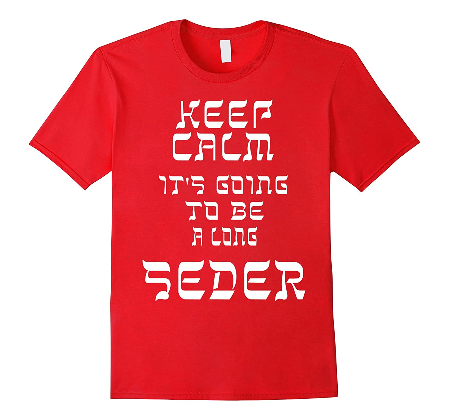 Keep Calm Its Going to Be A Long Seder Passover Jewish Tee-TH