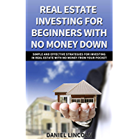 Real Estate Investing For Beginners With No Money Down : Simple And Effective Strategies For Investing In Real Estate With No Money From Your Pocket