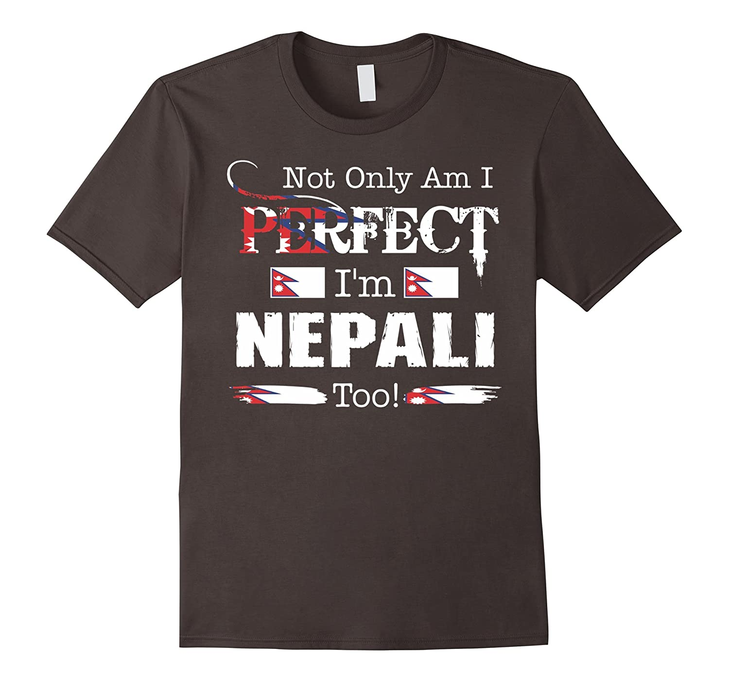 Not Only Am I Perfect I Am Nepali Too Pride Country Tshirt-CL
