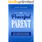 The Peaceful Parent: How to Keep Your Cool and Raise Happy, Respectful Kids