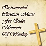Instrumental Christian Music for Quiet Moments of Worship