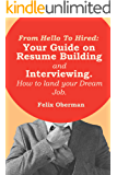 From Hello to Hired: Your Guide to Resume Building and Interview Skills. How to land your ideal job.