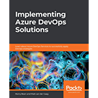 Implementing Azure DevOps Solutions: Learn about Azure DevOps Services to successfully apply DevOps strategies (English Edition)
