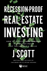 Recession-Proof Real Estate Investing: How to Survive (and Thrive!) During Any Phase of the Economic Cycle Kindle Edition