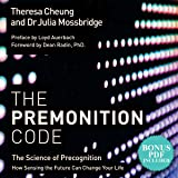 The Premonition Code: The Science of Precognition: How Sensing the Future Can Change Your Life