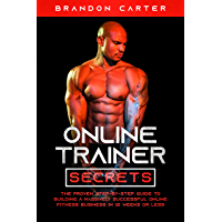 Online Trainer Secrets: The Proven Step-By-Step Guide To Building A Massively Successful Online Fitness Business in 12…