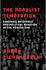 The Populist Temptation: Economic Grievance and Political Reaction in the Modern Era Kindle Edition