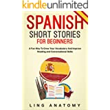 Spanish Short Stories For Beginners A Fun Way To Grow Your Vocabulary And Improve Reading and Conversational Skills (Spanish
