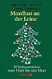 Mordlust an der Leine: 12 Weihnachtskrimis vom Harz bis ans Meer von Nina George, Sven Koch, Cornelia Kuhnert, Christine Franke, Fabian Skibbe, Linda Conrads, ... Richard Birkefeld und Susanne Mischke