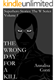 The Wrong Day For A Kill (Superhero Stories: The W Series Book 1)