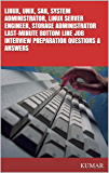LINUX, UNIX, SAN, SYSTEM ADMINISTRATOR, LINUX SERVER ENGINEER, STORAGE ADMINISTRATOR LAST-MINUTE BOTTOM LINE JOB INTERVIEW PREPARATION QUESTIONS & ANSWERS