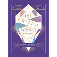 The Crystal Code: Balance Your Energy, Transform Your Life (English Edition)
