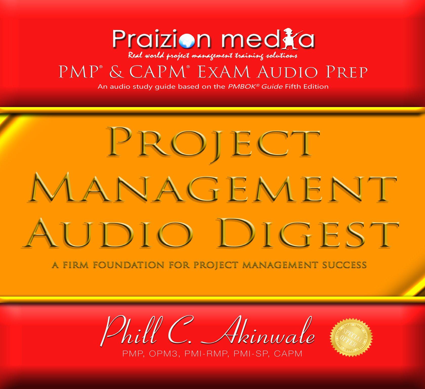 Project Management Audio Digest: 18 PMP Exam Audio CDs (PMBOK 5th Ed):  Praizion Media, PMP Phill C. Akinwale: 9781934579985: Amazon.com: Books
