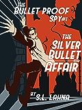The Silver Bullet Affair (the Bulletproof Spy Book 1)