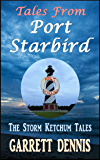 TALES FROM PORT STARBIRD: The Storm Ketchum Tales