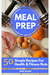 Meal Prep Recipe Book: 50 Simple Recipes For Health & Fitness Nuts (Strength Training 101, Book 3) Kindle Edition