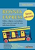Bosnia Express : Politica, religione, nazionalismo, mafia e povertà in quel che resta della Porta d'Oriente (Orienti)