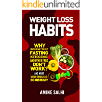 Weight Loss Habits: Why Intermittent Fasting, Ketogenic Diet, and Other Fads Don't Work - and What to Do Instead (English Edition)