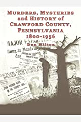 Murders, Mysteries and History of Crawford County, Pennsylvania 1800 – 1956 Kindle Edition