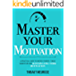 Master Your Motivation: A Practical Guide to Unstick Yourself, Build Momentum and Sustain Long-Term Motivation (Mastery Series Book 2)