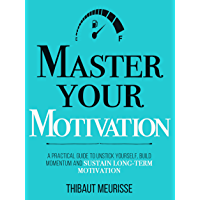 Master Your Motivation: A Practical Guide to Unstick Yourself, Build Momentum and Sustain Long-Term Motivation (Mastery Series Book 2) (English Edition)