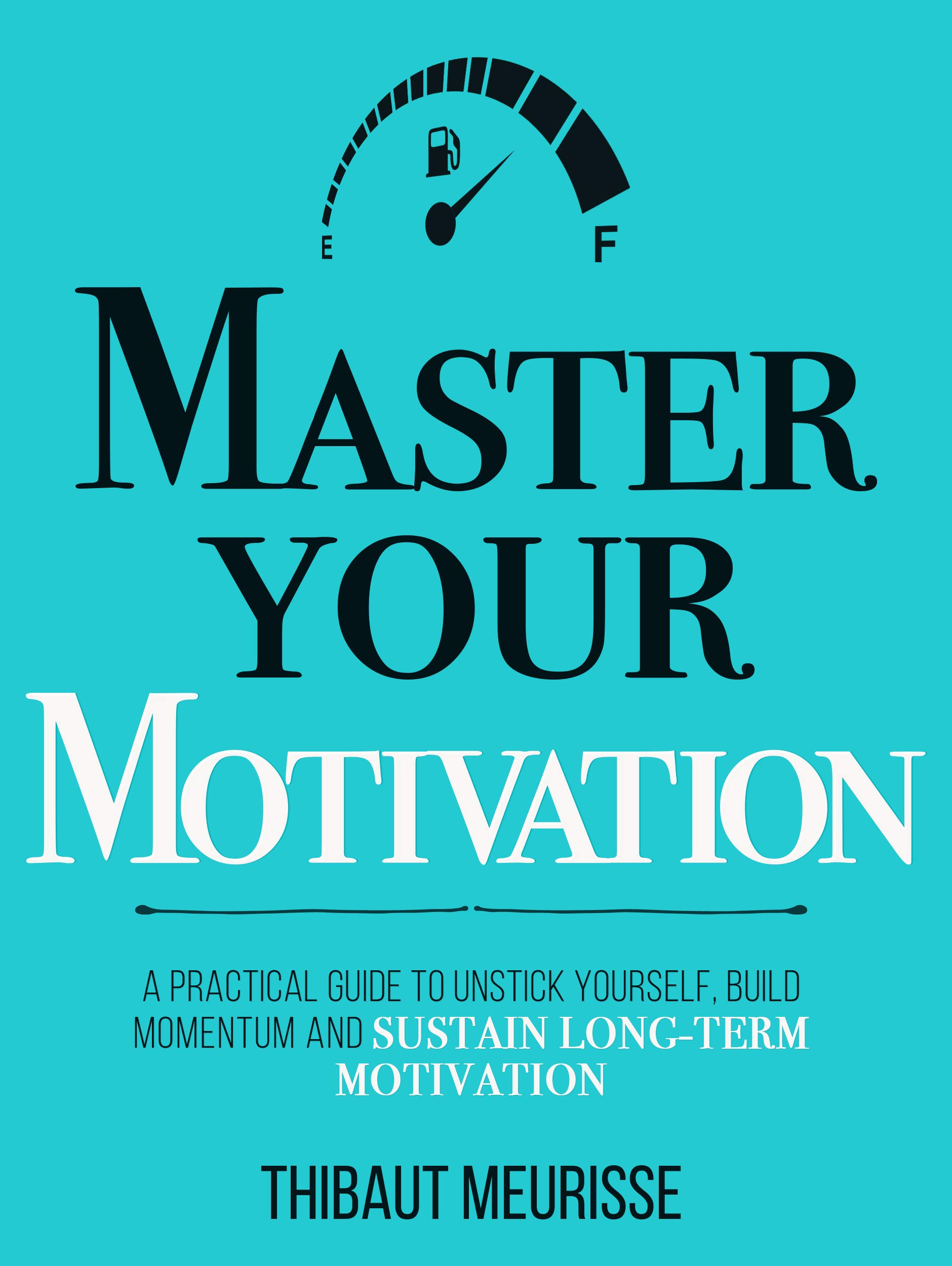 Master Your Motivation  A Practical Guide To Unstick Yourself Build Momentum And Sustain Long Term Motivation  Mastery Series Book 2   English Edition