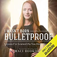 I Wasn't Born Bulletproof: Lessons I've Learned (So You Don't Have To)