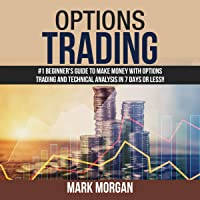 Options Trading: #1 Beginner's Guide to Make Money With Options Trading and Technical Analysis in 7 Days or Less!