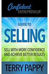 Guide to Selling: Sell with More Confidence and Achieve Better Results (Confident Entrepreneur Guides) Kindle Edition