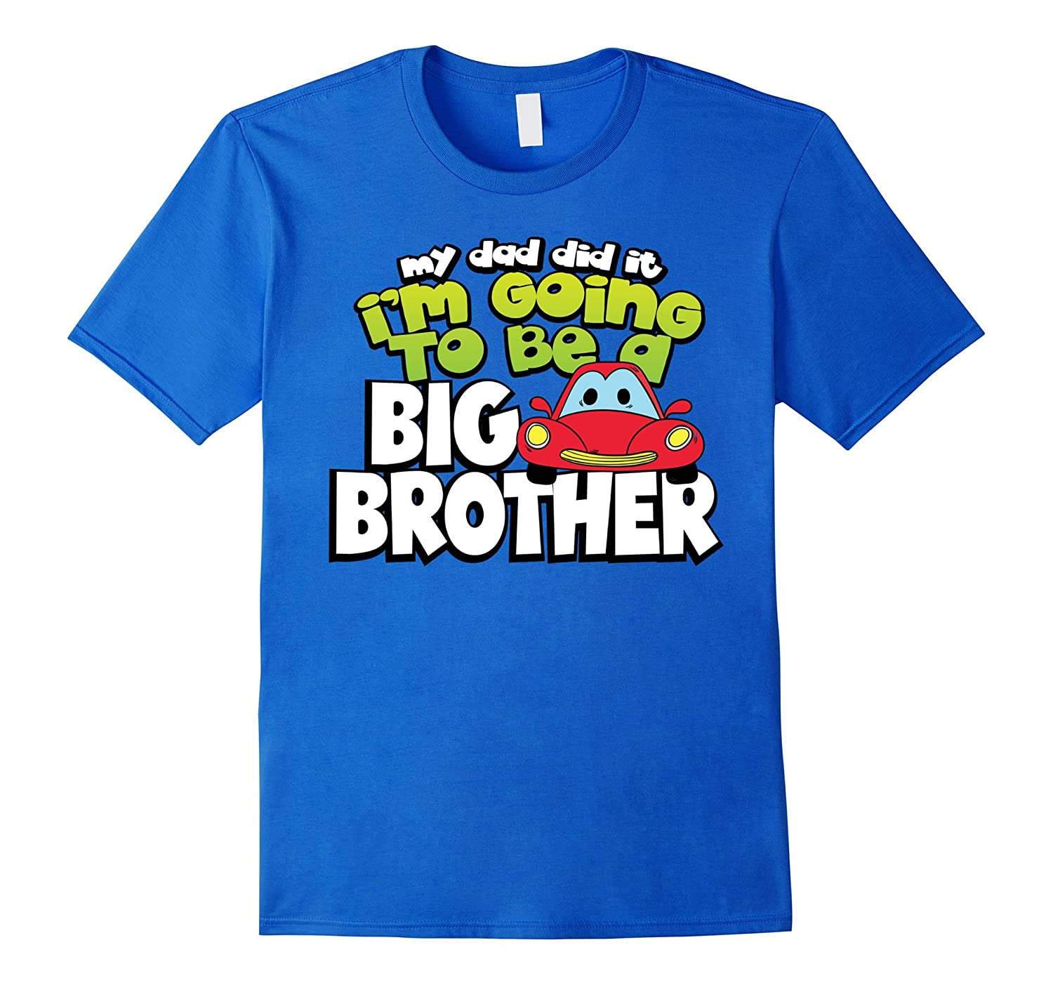 I'm Going To Be a Big Brother Shirt – My Dad Did It Tee