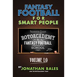 Fantasy Football for Smart People: A Guide to Drafting the Perfect Team (Lessons from RotoAcademy, Volume 1.0)