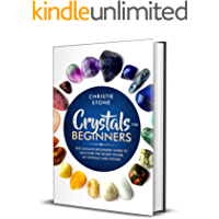 Crystals for Beginners: The Ultimate Beginners Guide to Discover the Secret Power of Crystals and Stones (English Edition)