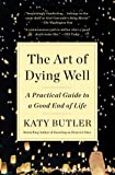 The Art of Dying Well: A Practical Guide to a