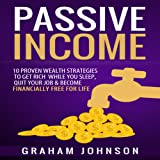 Passive Income: 10 Proven Wealth Strategies to Get Rich While You Sleep, Quit Your Job & Become Financially Free for Life
