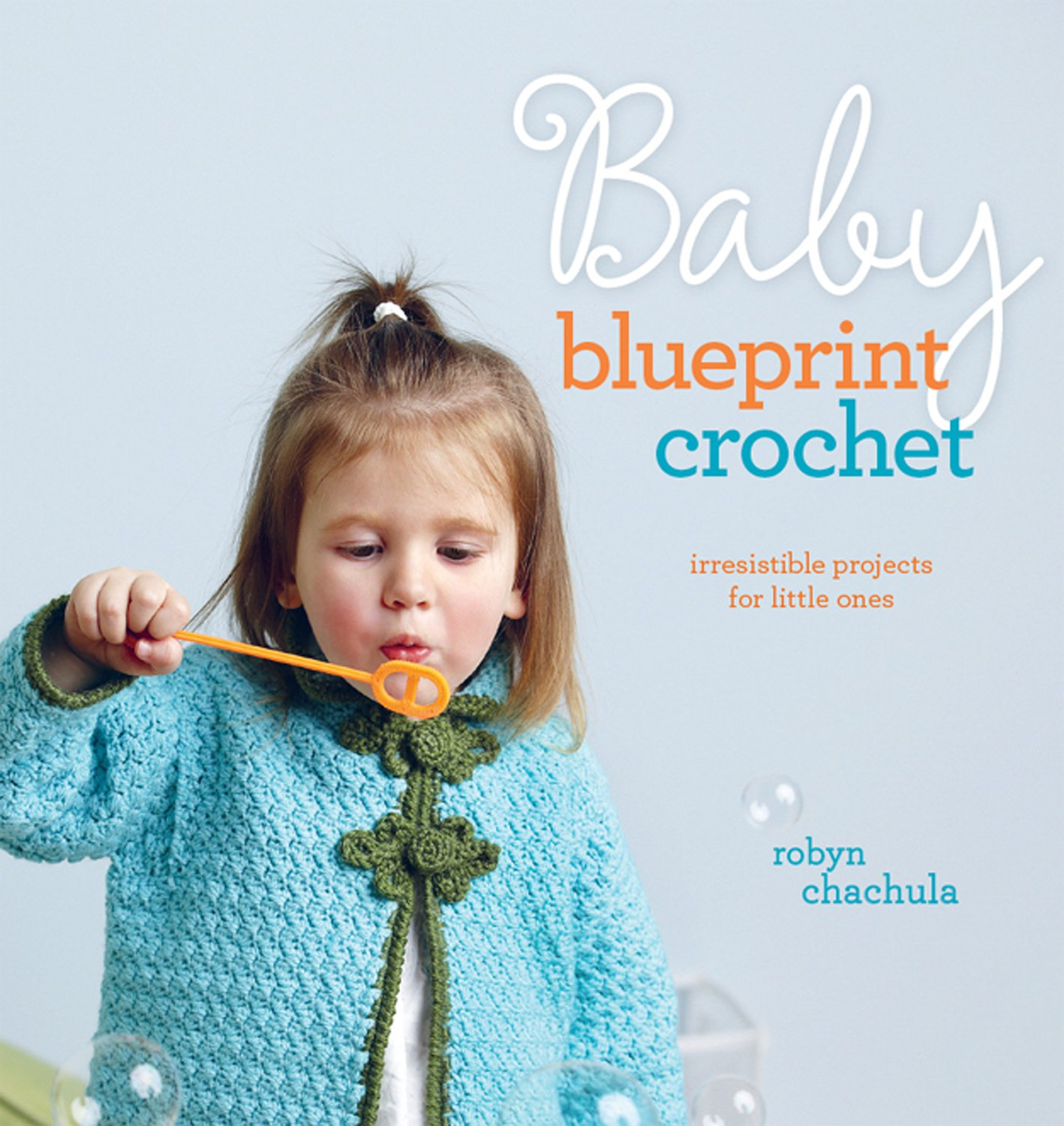 Baby Blueprint Crochet Irresistible Projects For Little Ones Robyn