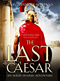 The Last Caesar (Aulus Severus Adventures Book 1)